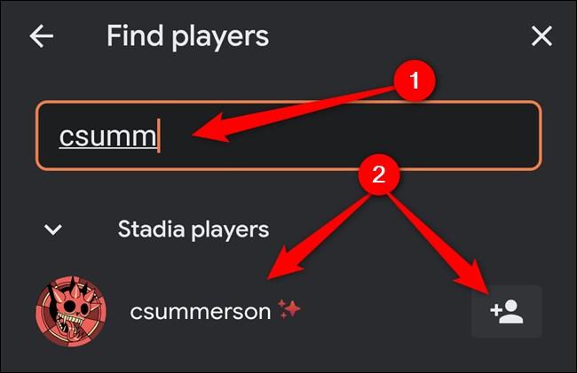 Application Google Stadia Saisissez le nom d'utilisateur, puis cliquez sur l'utilisateur ou sur le bouton Ajouter