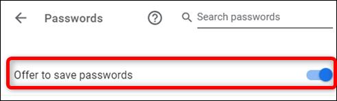 """Basculer le """"Offrir d'enregistrer les mots de passe"""" option activée."""