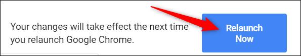 """Pour enregistrer les modifications et commencer à utiliser l'indicateur, relancez Chrome en cliquant sur l'icône """"Relancer maintenant"""" bouton en bas de page."""