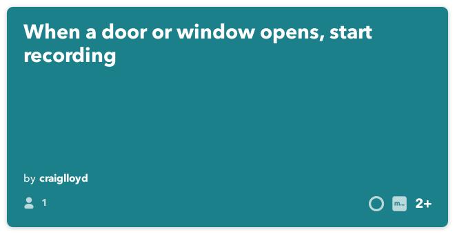 Recette IFTTT: lorsqu'une porte ou une fenêtre s'ouvre, démarrer l'enregistrement connecte smartthings à beaucoup de choses